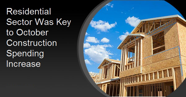 Residential Sector Was Key to October Construction Spending Increase