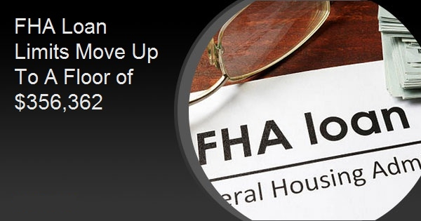 FHA Loan Limits Move Up To A Floor of $356,362