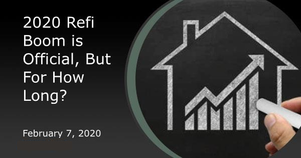 2020 Refi Boom is Official, But For How Long?