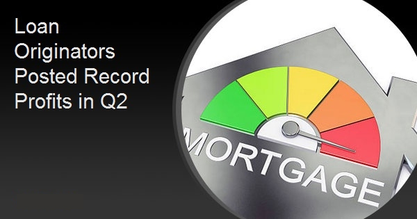 Loan Originators Posted Record Profits in Q2