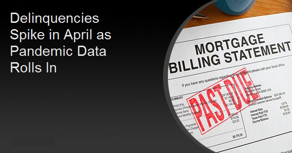 Delinquencies Spike in April as Pandemic Data Rolls In