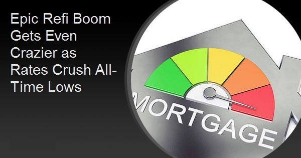 Epic Refi Boom Gets Even Crazier as Rates Crush All-Time Lows
