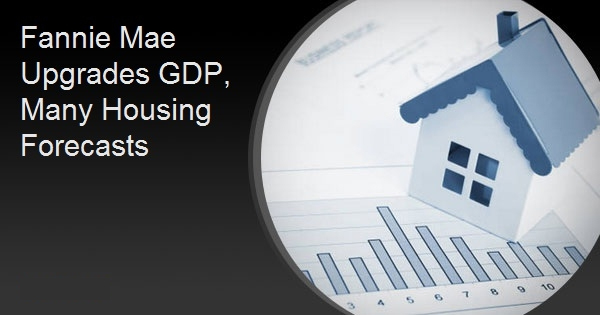Fannie Mae Upgrades GDP, Many Housing Forecasts
