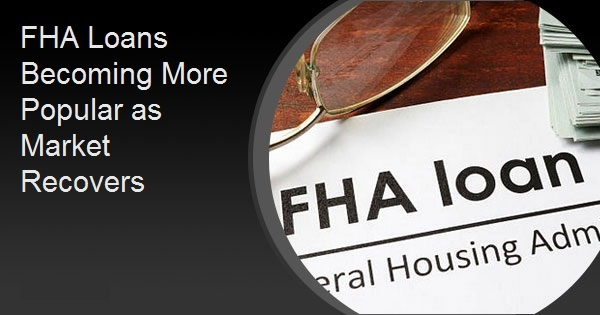 FHA Loans Becoming More Popular as Market Recovers
