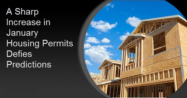 A Sharp Increase in January Housing Permits Defies Predictions