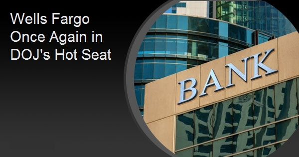 Wells Fargo Once Again in DOJ's Hot Seat