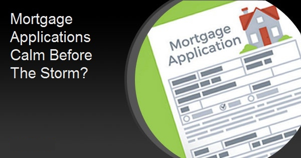 Mortgage Applications Calm Before The Storm?