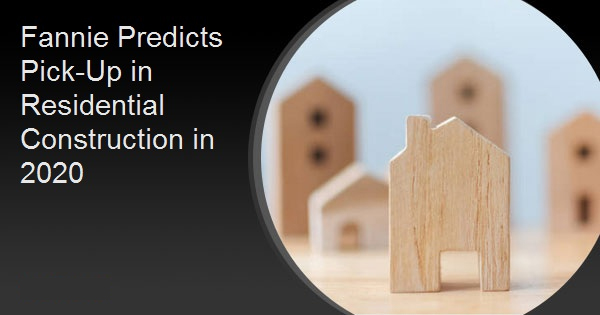 Fannie Predicts Pick-Up in Residential Construction in 2020