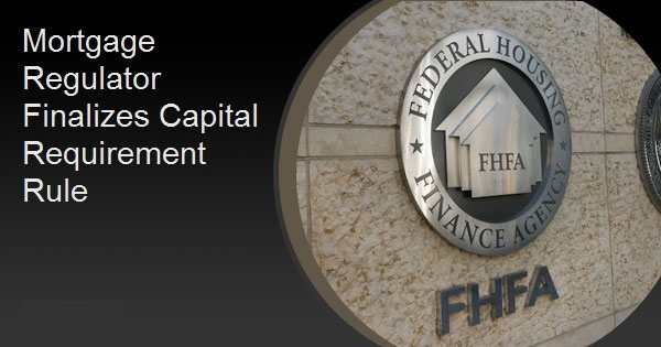 Mortgage Regulator Finalizes Capital Requirement Rule