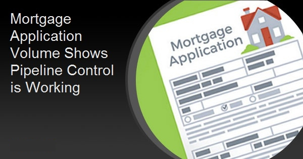 Mortgage Application Volume Shows Pipeline Control is Working