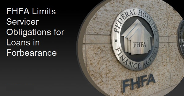 FHFA Limits Servicer Obligations for Loans in Forbearance
