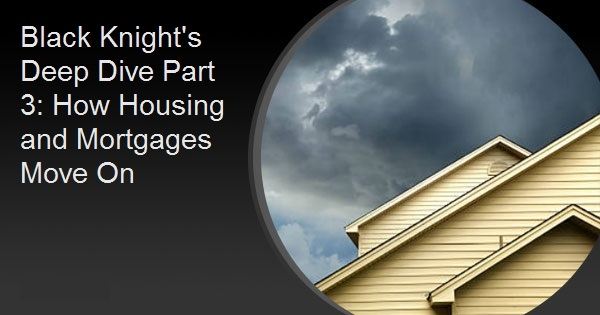 Black Knight's Deep Dive Part 3: How Housing and Mortgages Move On