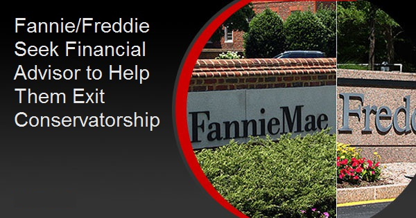Fannie/Freddie Seek Financial Advisor to Help Them Exit Conservatorship