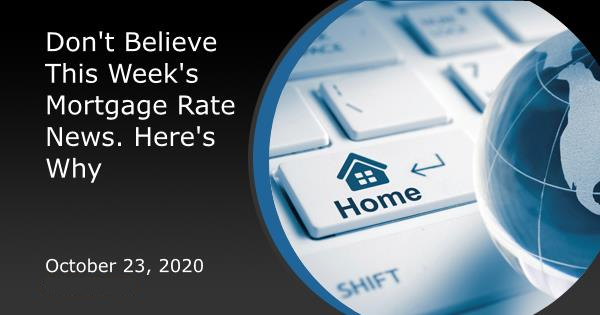 Don't Believe This Week's Mortgage Rate News. Here's Why