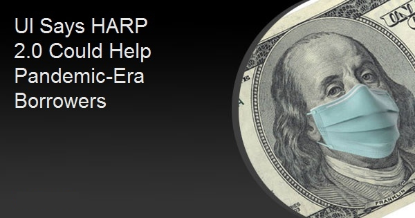 UI Says HARP 2.0 Could Help Pandemic-Era Borrowers