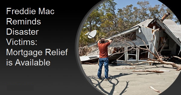 Freddie Mac Reminds Disaster Victims: Mortgage Relief is Available