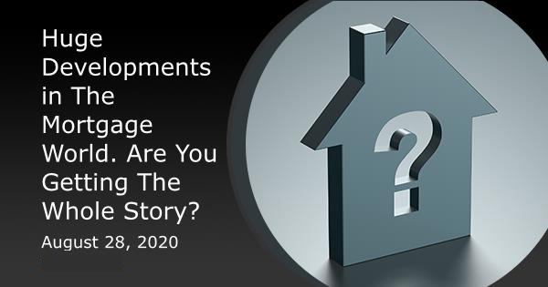 Huge Developments in The Mortgage World. Are You Getting The Whole Story?