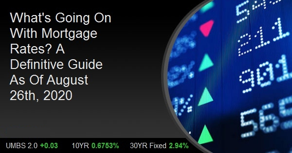 What's Going On With Mortgage Rates? A Definitive Guide As Of August 26th, 2020